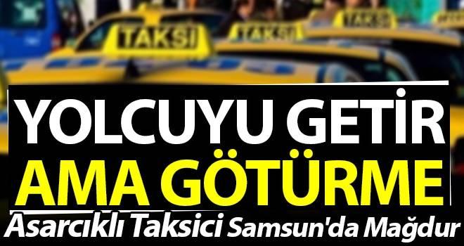 Asarcıklı Taksici Samsun'da Mağdur