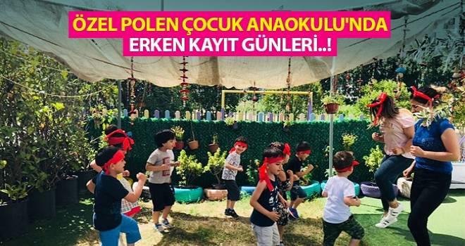 Özel Polen Çocuk Anaokulu'nda Erken Kayıt Günleri..!