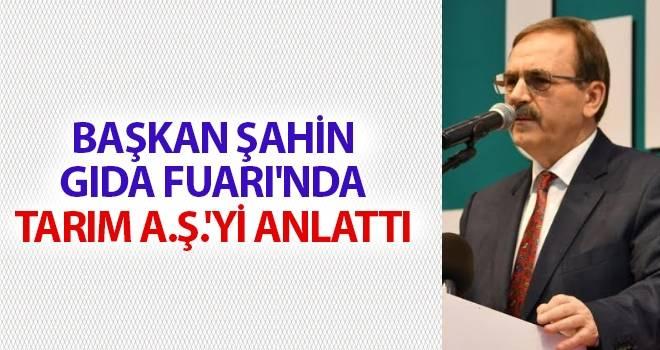 Başkan Zihni Şahin, Gıda Fuarı'nda Tarım A.Ş.'yi anlattı