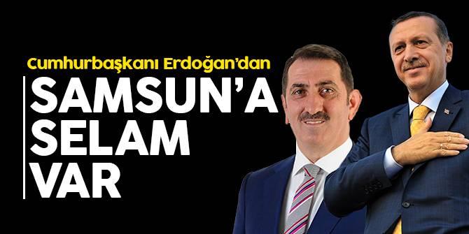 Cumhurbaşkanı Erdoğan'dan Samsun'a Selam Var!