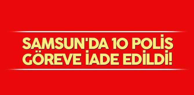 Samsun'da 10 polis göreve iade edildi!