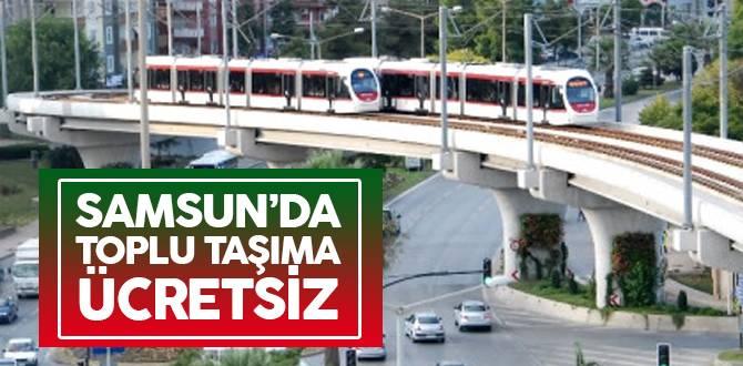Samsun'da toplu taşıma araçları ücretsiz hizmet verecek!
