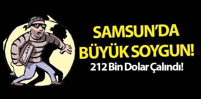 Samsun'da Soygun: 212 Bin Dolar Çalındı!