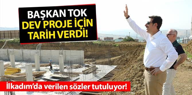Başkan Tok, İlkadım'da yükselen dev proje için tarih verdi!