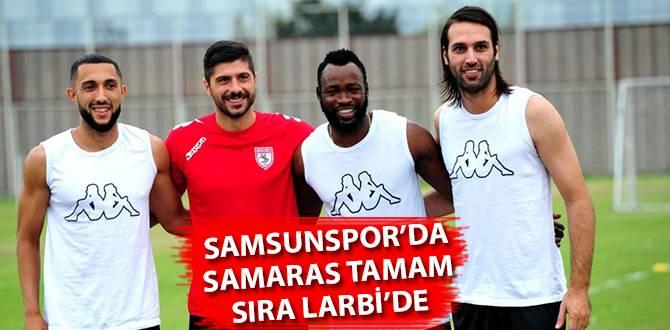 Samsunspor'da Samaras Tamam Sıra Larbi'de