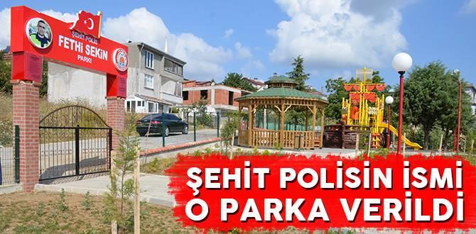 Şehit Polis Fethi Sekin'in ismi Samsun'da o parka verildi