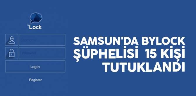 Samsun'da ByLock şüphelisi 15 kişi tutuklandı