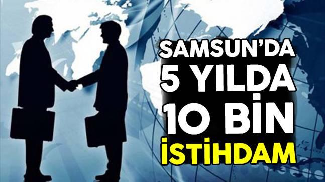 Samsun'da 5 Yılda 10 Bin İstihdam