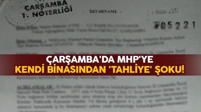 Çarşamba'da MHP'ye kendi binasından 'tahliye' şoku!