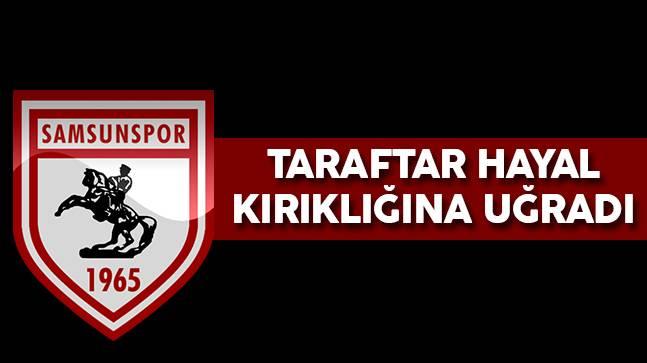 Samsunspor Taraftarı Hayal kırıklığına uğrattı