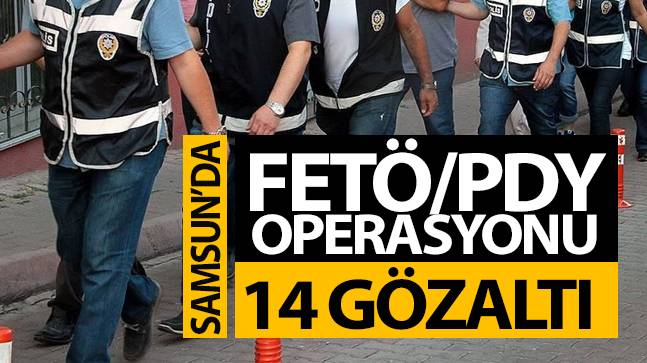 Samsun'da FETÖ/PDY Operasyonu: 14 gözaltı