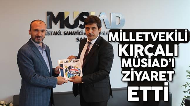 Milletvekili Kırcalı MÜSİAD'ı Ziyaret Etti