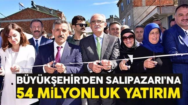 Büyükşehir'den Salıpazarı'na 54 milyonluk yatırım