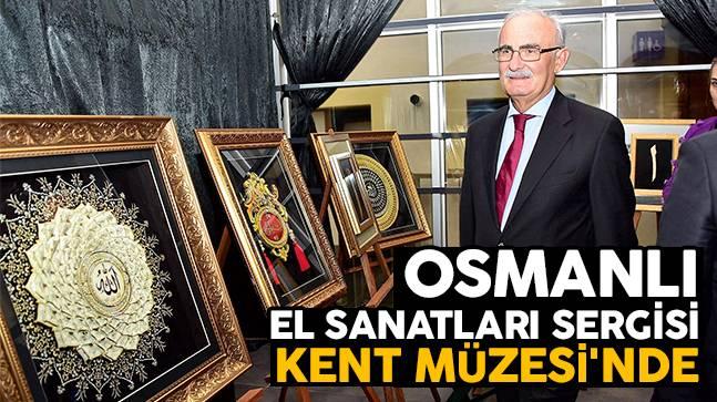 Osmanlı El Sanatları Sergisi Kent Müzesi'nde