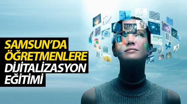 Samsun'da öğretmenlere Dijitalizasyon Eğitimi
