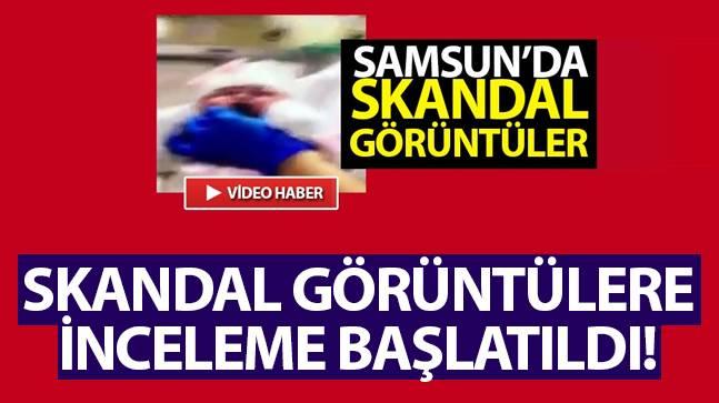 Samsun'da özel hastanedeki skandal görüntülere inceleme başlatıldı..!