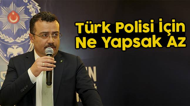 """Başkan Taşçı, """"Türk Polisi için ne yapsak az"""""""
