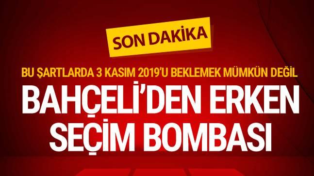 MHP Lideri Bahçeli'den flaş erken seçim çağrısı!