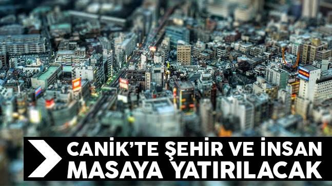 Canik'te 'Şehir ve İnsan' masaya yatırılacak