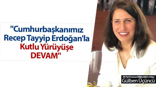 """Gülben Üçüncü, """"Cumhurbaşkanımız Recep Tayyip Erdoğan'la Kutlu Yürüyüşe DEVAM"""""""