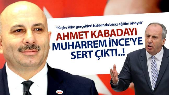 Ahmet Kabadayı, Muharrem İnce'ye sert çıktı..!