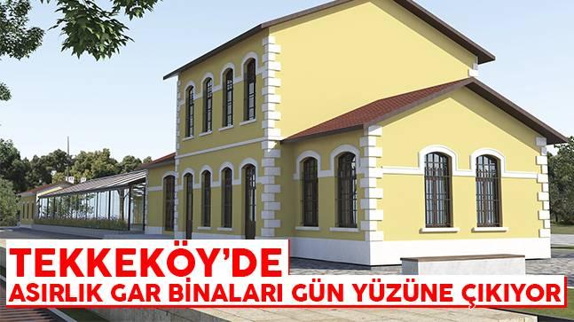 Tekkeköy'de Asırlık Gar Binaları Gün Yüzüne Çıkıyor