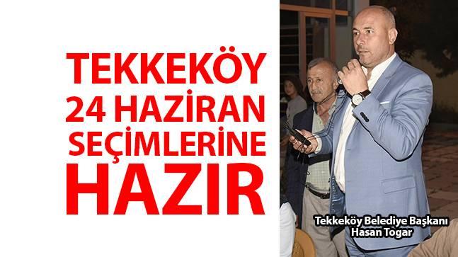 """Başkan Togar, """"Tekkeköy 24 Haziran Seçimlerine Hazır"""""""