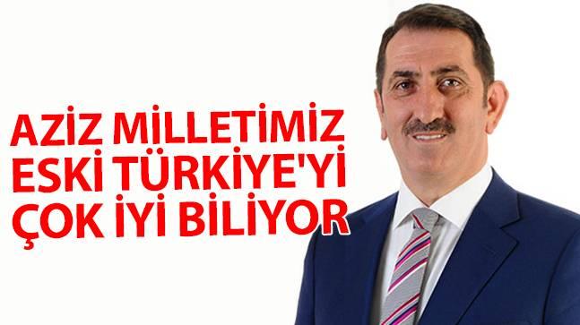 """Milletvekili Köktaş, """"Aziz Milletimiz eski Türkiye'yi çok iyi biliyor"""""""
