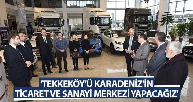 'Tekkeköy'ü Karadeniz'in Ticaret ve Sanayi Merkezi Yapacağız'