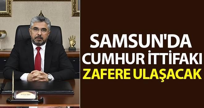 Başkan Aksu: Samsun'da Cumhur İttifakı Zafere Ulaşacak