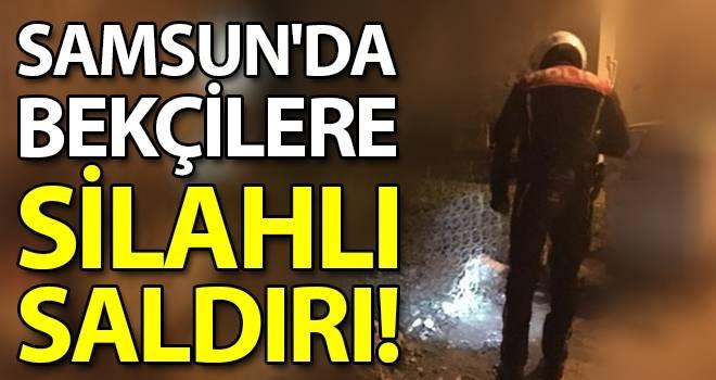 Samsun'da bekçilere silahlı saldırı!