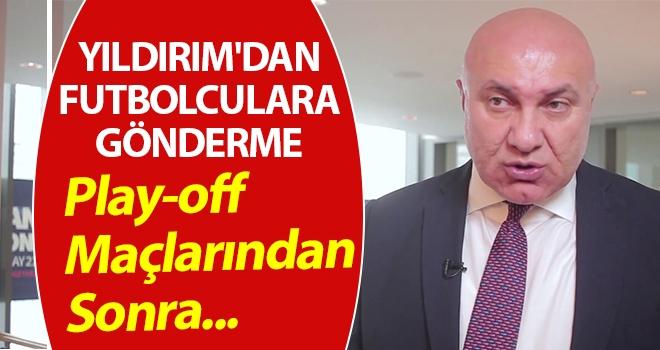 Samsunspor'un Büyük Ortağı Yıldırım'dan Futbolculara Gönderme