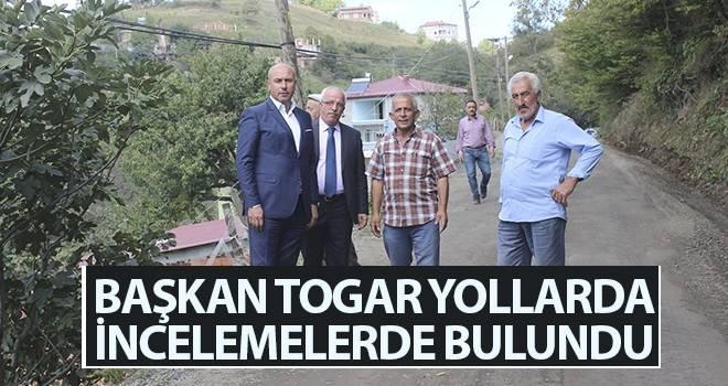 Başkan Togar, Yollarda İncelemelerde Bulundu