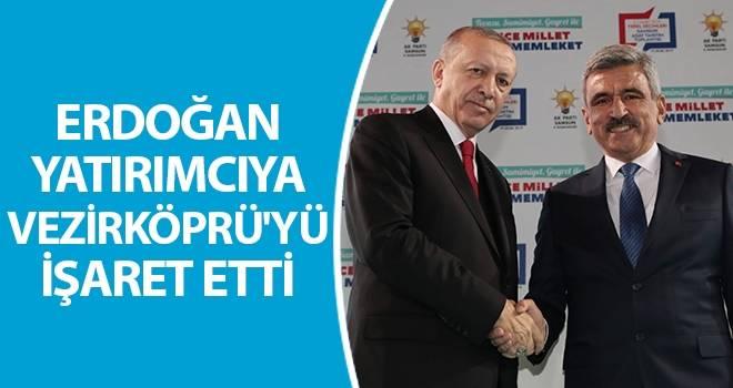 Erdoğan, yatırımcıya Vezirköprü'yü işaret etti