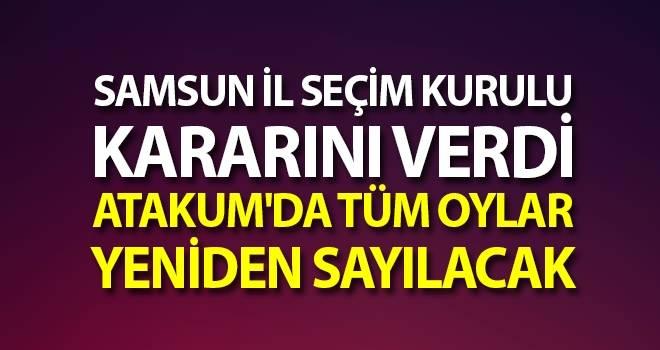 Samsun İl Seçim Kurulu Kararını verdi Atakum'da Tüm Oylar Yeniden Sayılacak