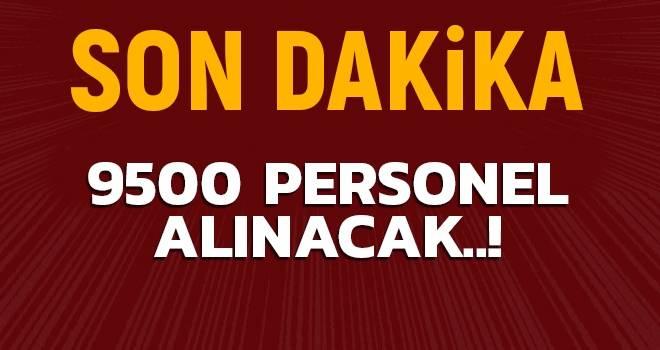 9500 Personel alınacak..!
