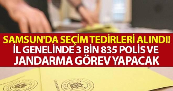 Samsun'da seçim tedirleri alındı! İl genelinde 3 bin 835 polis ve jandarma görev yapacak