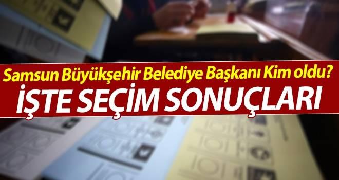 Samsun Büyükşehir Belediye Başkanı Kim? Oldu Samsun Seçim Sonuçları