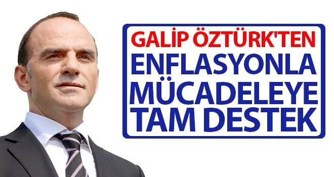 Galip Öztürk'ten Enflasyonla Mücadeleye Tam Destek