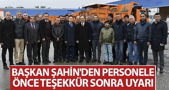 Başkan Şahin'den personele önce teşekkür, sonra uyarı