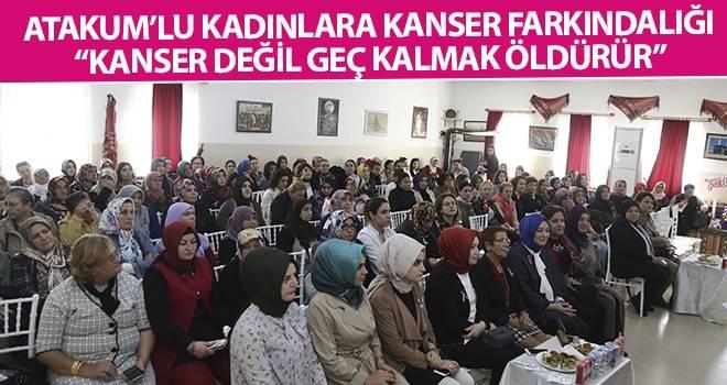 """Atakum'lu kadınlara kanser farkındalığı """"Kanser değil geç kalmak öldürür"""""""