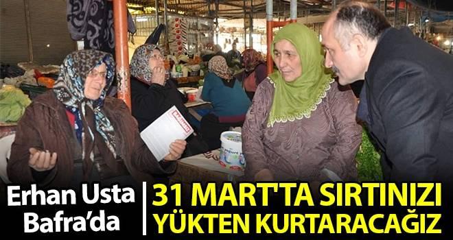 Erhan Usta: 31 Mart'ta Sırtınızı Yükten Kurtaracağız