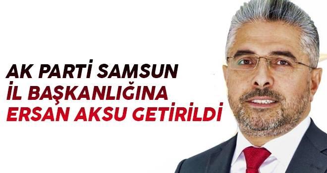 AK Parti Samsun İl Başkanlığı'na Ersan Aksu Atandı..!