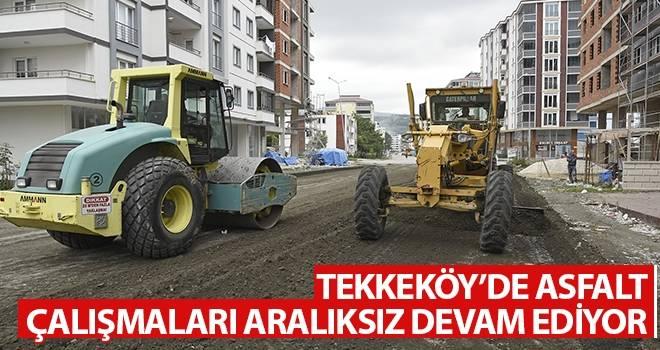 Tekkeköy'de Asfalt Çalışmaları Aralıksız Devam Ediyor
