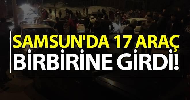 Samsun'da 17 araç birbirine girdi!