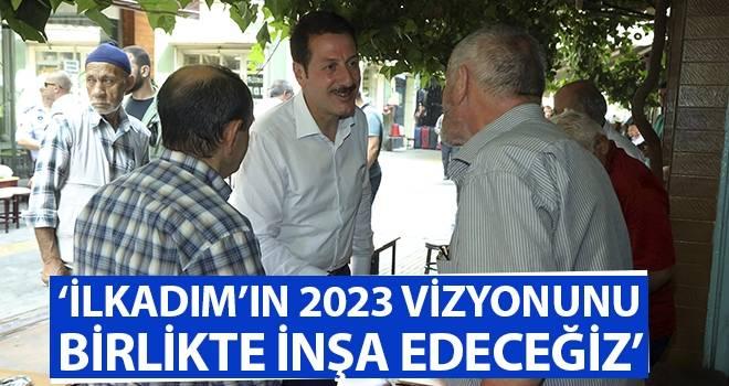 """""""İlkadım'ın 2023 vizyonunu birlikte inşa edeceğiz"""""""