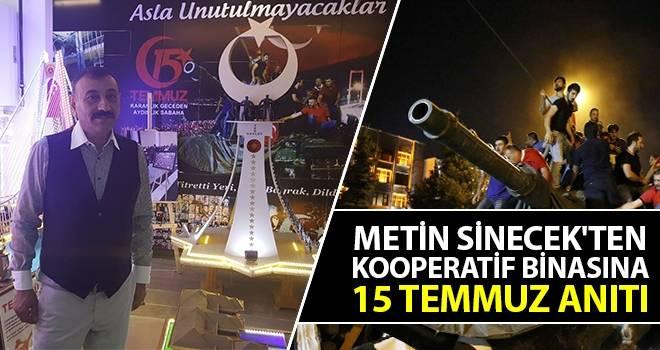 Metin Sinecek'ten Kooperatif Binasına 15 Temmuz Anıtı