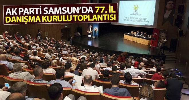 AK Parti Samsun'da 77. İl Danışma Kurulu Toplantısı