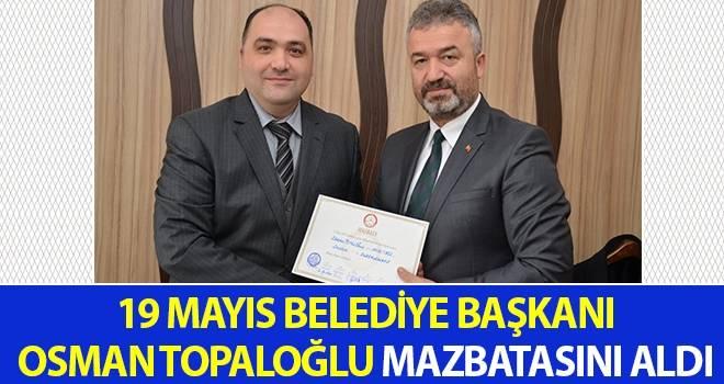 19 Mayıs Belediye Başkanı Osman Topaloğlu Mazbatasını Aldı
