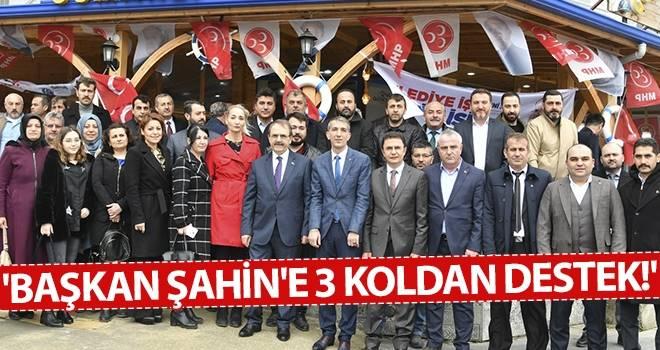 'Başkan Şahin'e 3 koldan destek!'
